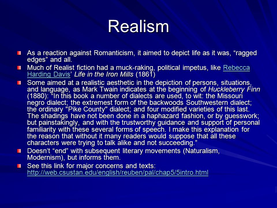 Realism As a reaction against Romanticism, it aimed to depict life as it was, ragged edges and all.