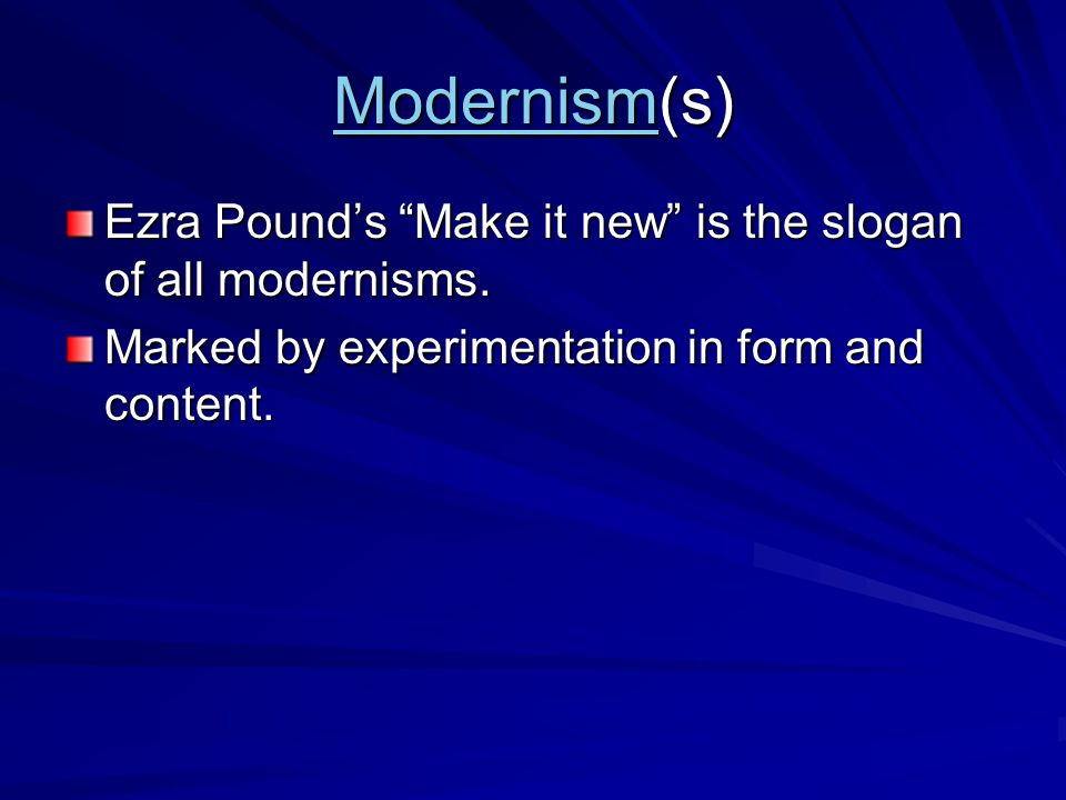 ModernismModernism(s) Modernism Ezra Pound's Make it new is the slogan of all modernisms.