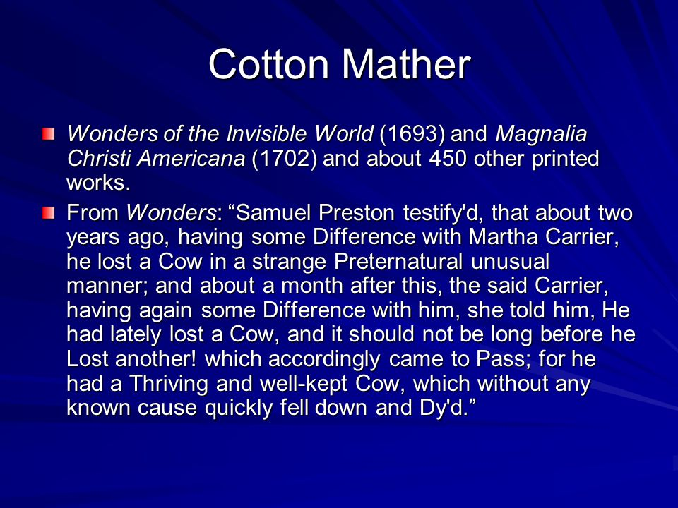 Cotton Mather Wonders of the Invisible World (1693) and Magnalia Christi Americana (1702) and about 450 other printed works.
