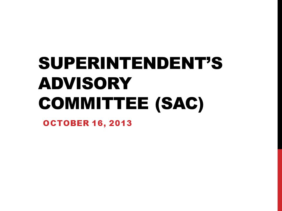 SUPERINTENDENT'S ADVISORY COMMITTEE (SAC) OCTOBER 16, 2013