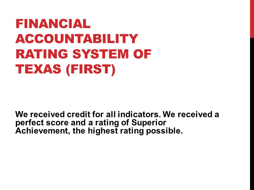 FINANCIAL ACCOUNTABILITY RATING SYSTEM OF TEXAS (FIRST) We received credit for all indicators.