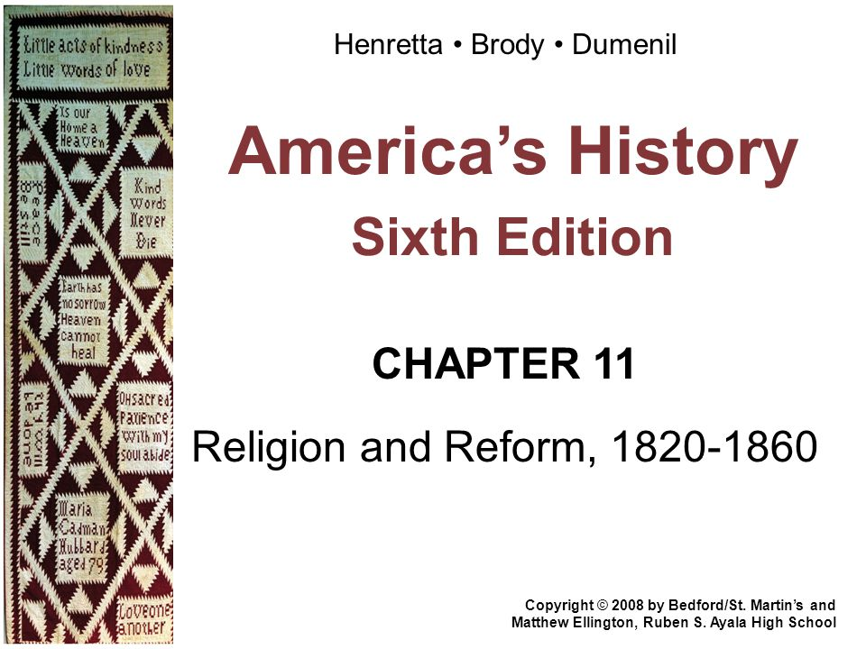 America's History Sixth Edition CHAPTER 11 Religion and Reform, 1820-1860 Copyright © 2008 by Bedford/St. Martin's and Matthew Ellington, Ruben S. Aya