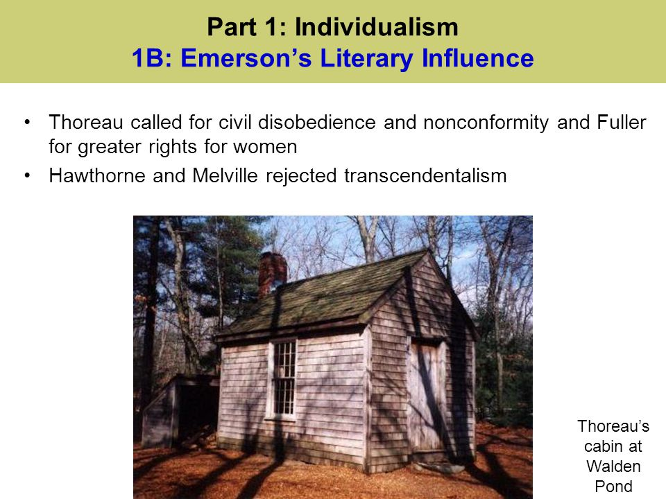 Part 1: Individualism 1B: Emerson's Literary Influence Thoreau called for civil disobedience and nonconformity and Fuller for greater rights for women