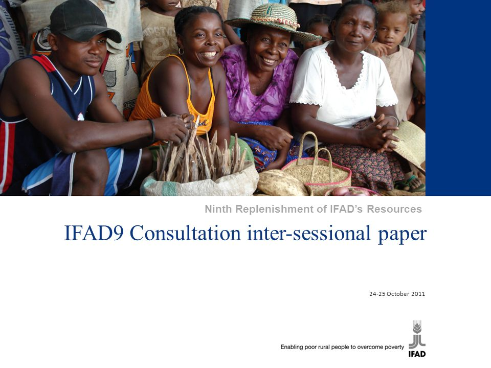 1 IFAD9 Consultation inter-sessional paper 24-25 October 2011 Ninth Replenishment of IFAD's Resources
