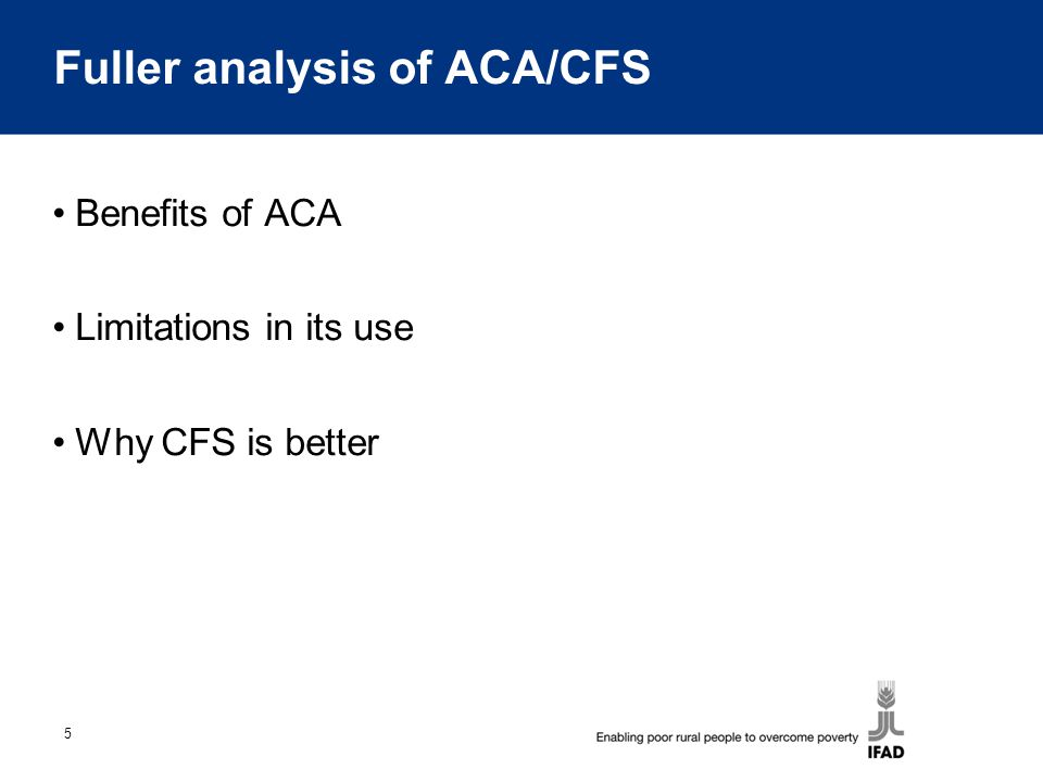 5 Fuller analysis of ACA/CFS Benefits of ACA Limitations in its use Why CFS is better