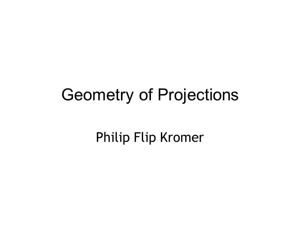 Geometry of Projections Philip Flip Kromer