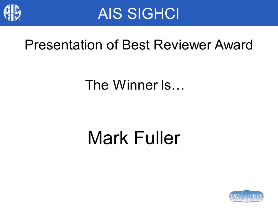 AIS SIGHCI The Winner Is… Mark Fuller Presentation of Best Reviewer Award