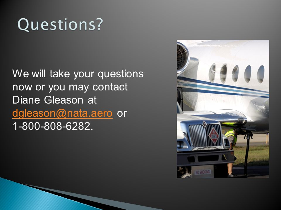 We will take your questions now or you may contact Diane Gleason at dgleason@nata.aero or dgleason@nata.aero 1-800-808-6282.