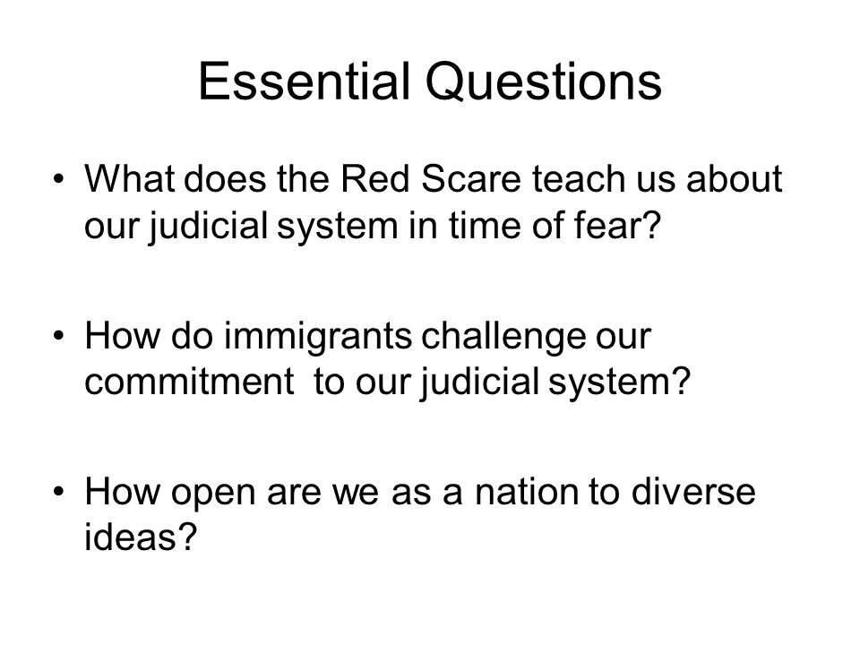 Essential Questions What does the Red Scare teach us about our judicial system in time of fear.