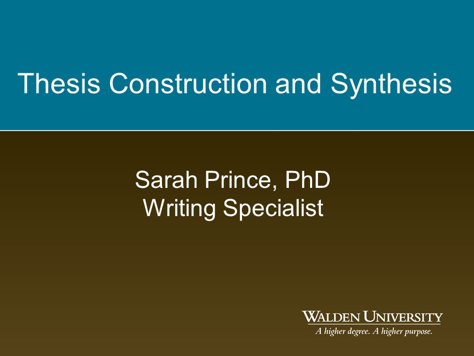 Thesis Construction and Synthesis Sarah Prince, PhD Writing Specialist