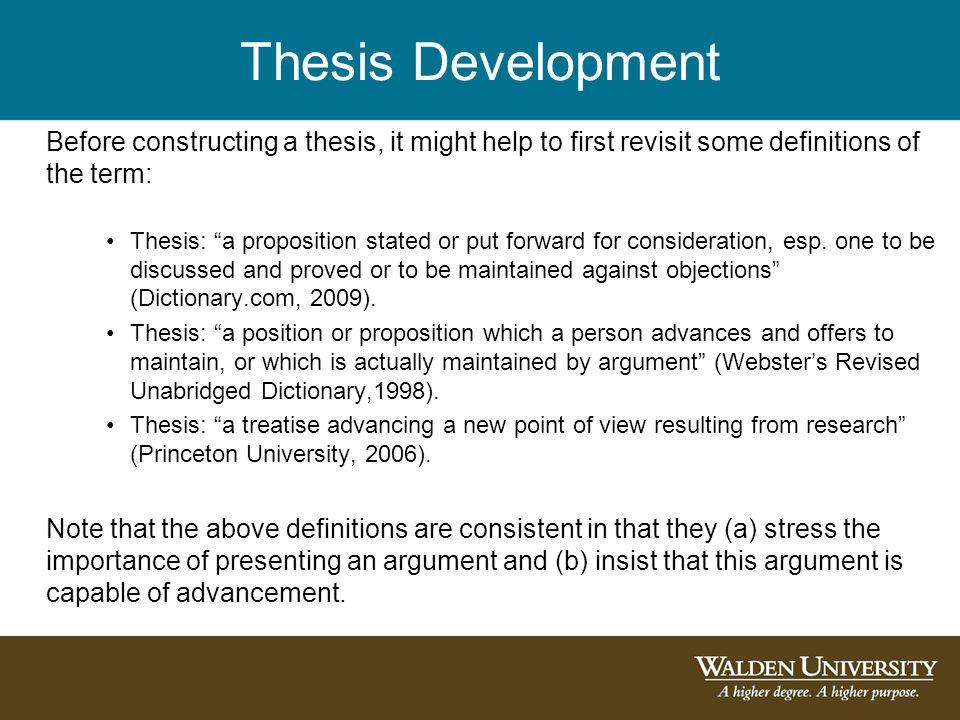 Thesis Development Before constructing a thesis, it might help to first revisit some definitions of the term: Thesis: a proposition stated or put forward for consideration, esp.