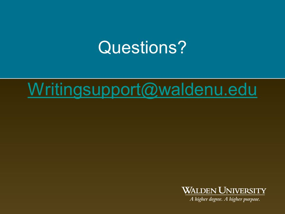 Questions? Writingsupport@waldenu.edu Writingsupport@waldenu.edu