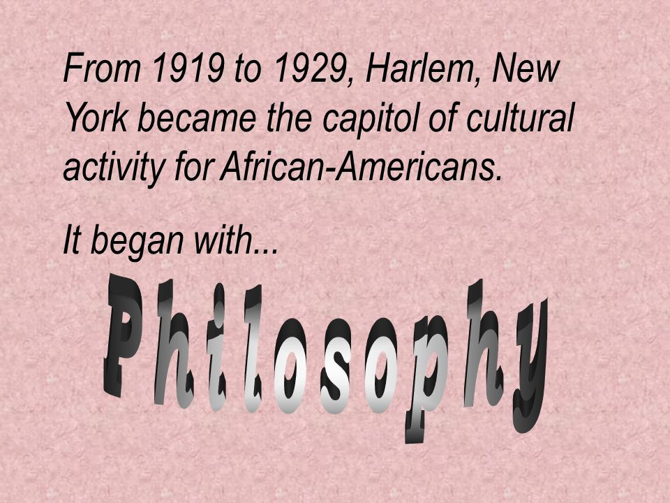 From 1919 to 1929, Harlem, New York became the capitol of cultural activity for African-Americans. It began with...