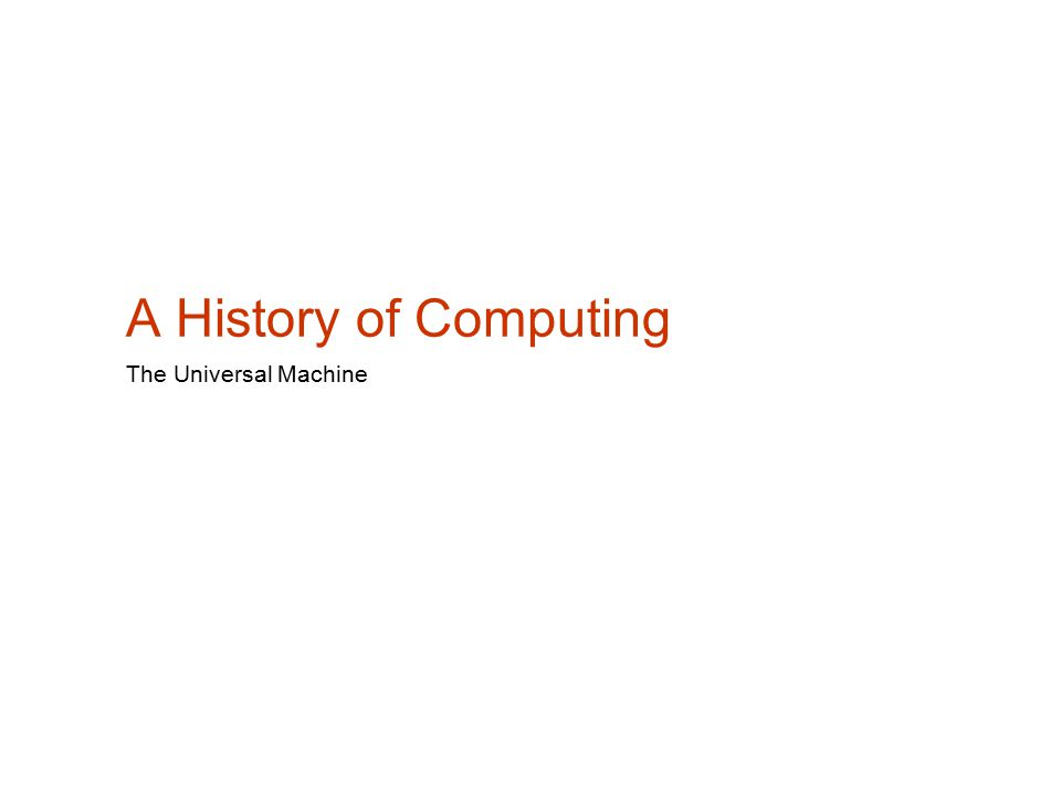 A History of Computing The Universal Machine