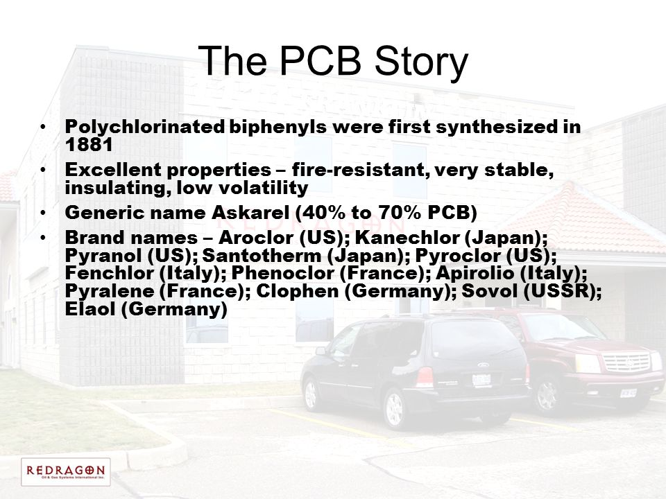 The PCB Story Polychlorinated biphenyls were first synthesized in 1881 Excellent properties – fire-resistant, very stable, insulating, low volatility