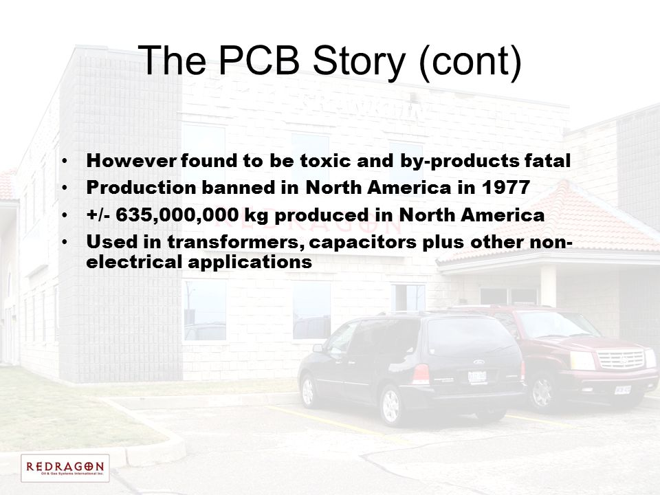 The PCB Story (cont) However found to be toxic and by-products fatal Production banned in North America in 1977 +/- 635,000,000 kg produced in North A