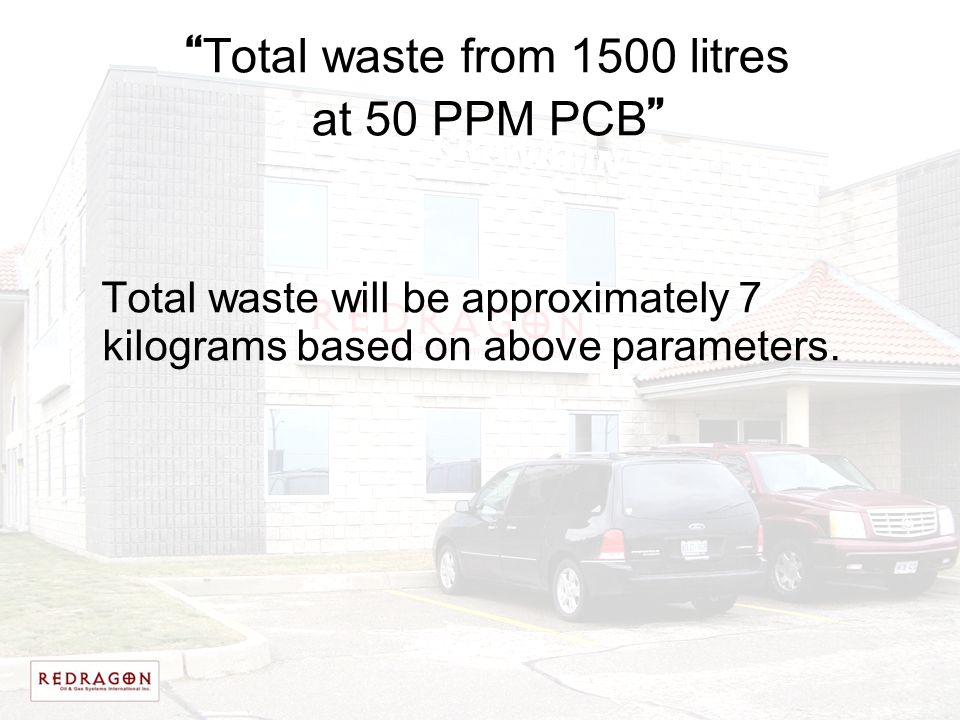 """ Total waste from 1500 litres at 50 PPM PCB "" Total waste will be approximately 7 kilograms based on above parameters."