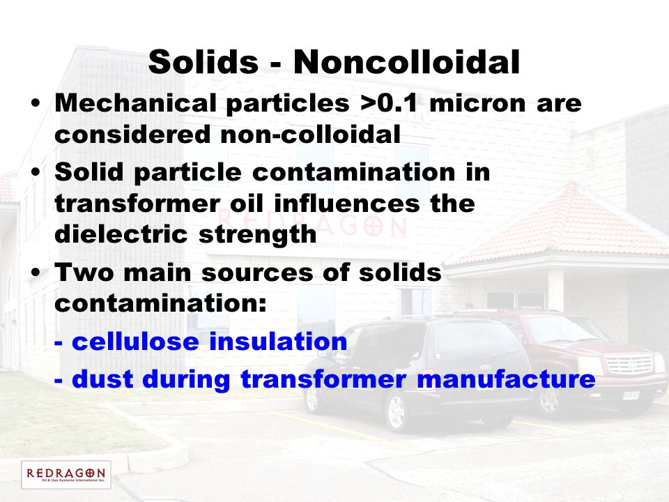 Solids - Noncolloidal Mechanical particles >0.1 micron are considered non-colloidal Solid particle contamination in transformer oil influences the die