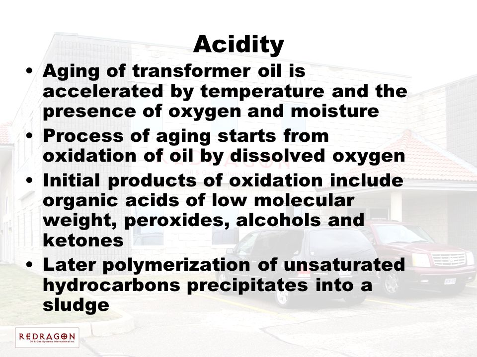 Acidity Aging of transformer oil is accelerated by temperature and the presence of oxygen and moisture Process of aging starts from oxidation of oil b