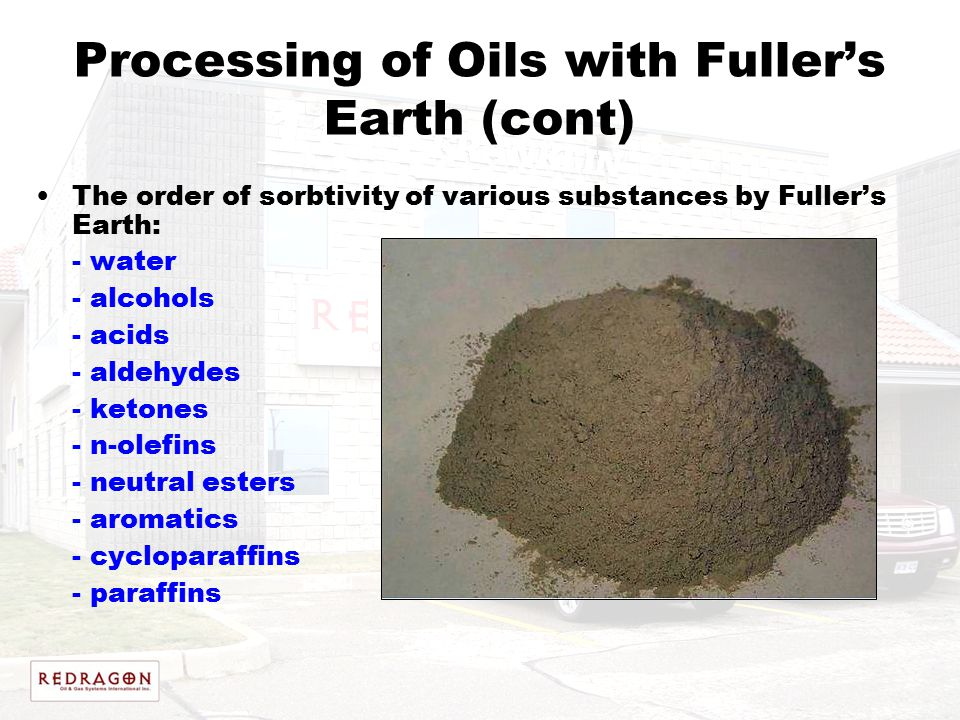 Processing of Oils with Fuller's Earth (cont) The order of sorbtivity of various substances by Fuller's Earth: - water - alcohols - acids - aldehydes