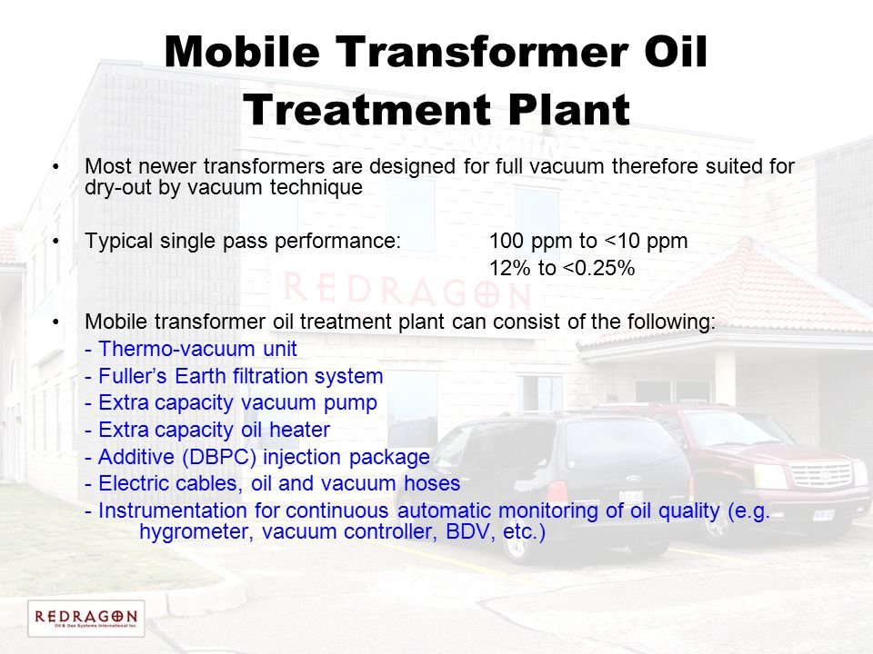 Mobile Transformer Oil Treatment Plant Most newer transformers are designed for full vacuum therefore suited for dry-out by vacuum technique Typical s