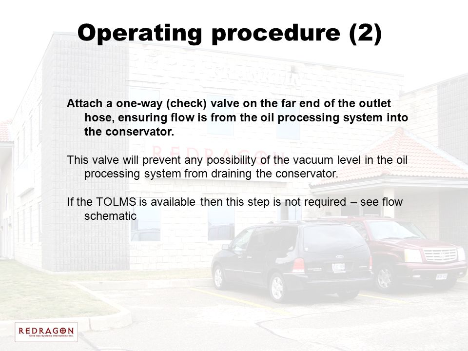Operating procedure (2) Attach a one-way (check) valve on the far end of the outlet hose, ensuring flow is from the oil processing system into the con