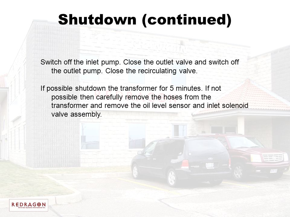 Shutdown (continued) Switch off the inlet pump. Close the outlet valve and switch off the outlet pump. Close the recirculating valve. If possible shut