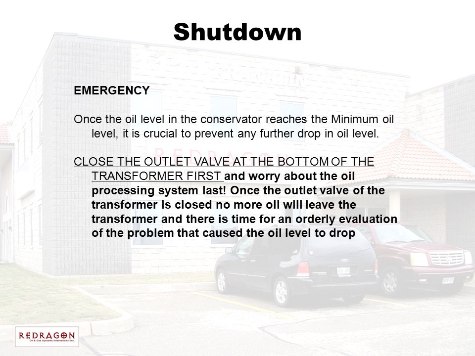 Shutdown EMERGENCY Once the oil level in the conservator reaches the Minimum oil level, it is crucial to prevent any further drop in oil level. CLOSE