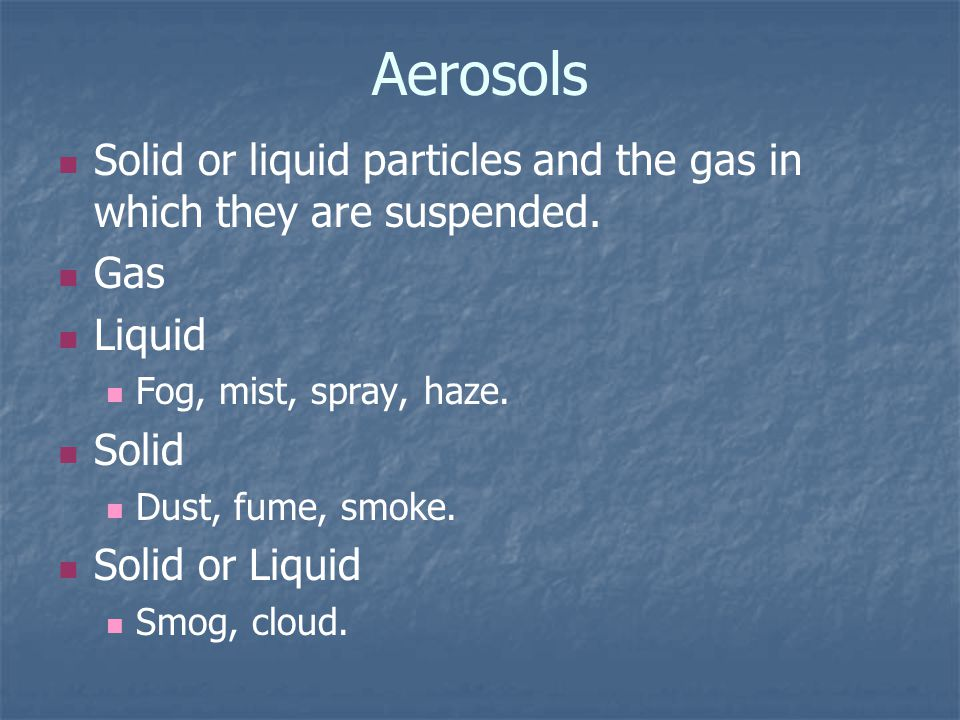 Aerosols Solid or liquid particles and the gas in which they are suspended.