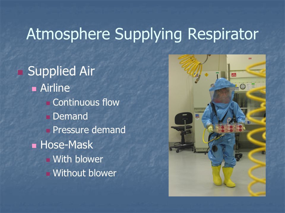 Atmosphere Supplying Respirator Supplied Air Airline Continuous flow Demand Pressure demand Hose-Mask With blower Without blower