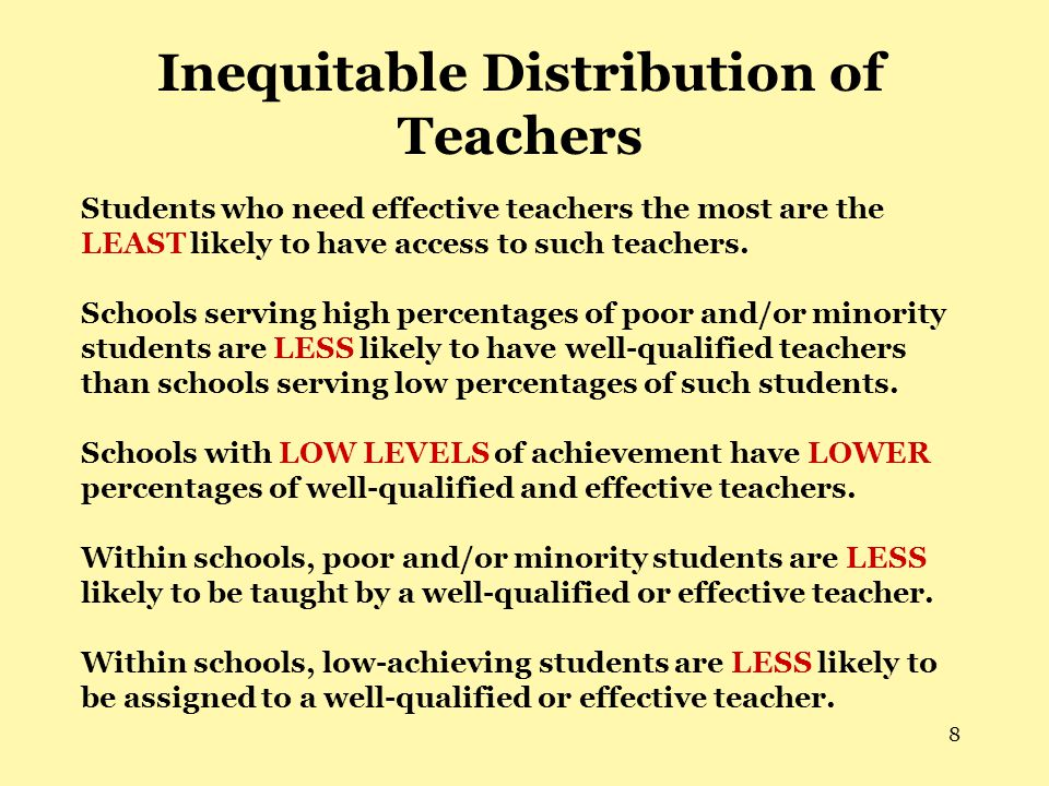 8 Inequitable Distribution of Teachers Students who need effective teachers the most are the LEAST likely to have access to such teachers.