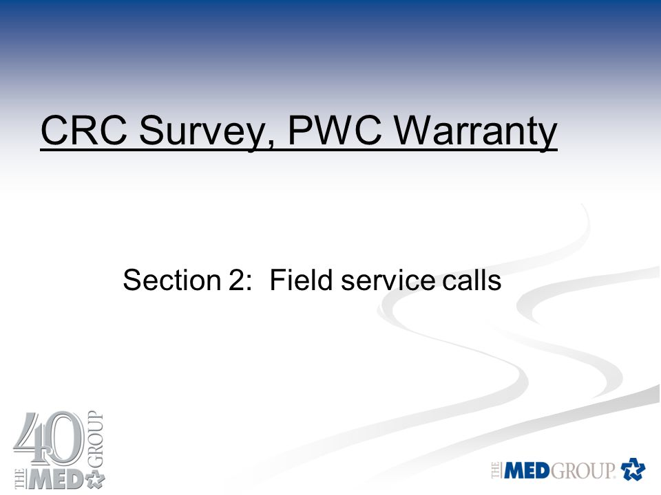 CRC Survey, PWC Warranty Section 2: Field service calls