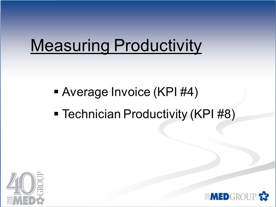 Measuring Productivity  Average Invoice (KPI #4)  Technician Productivity (KPI #8)