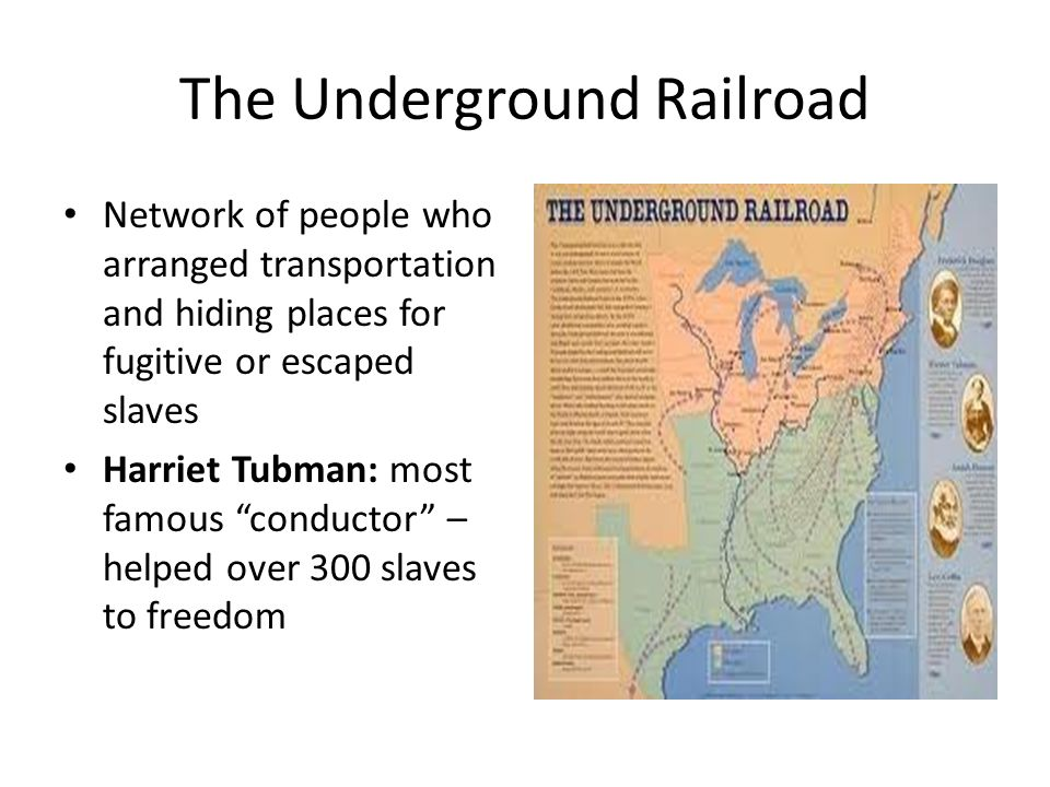 """The Underground Railroad Network of people who arranged transportation and hiding places for fugitive or escaped slaves Harriet Tubman: most famous """"c"""