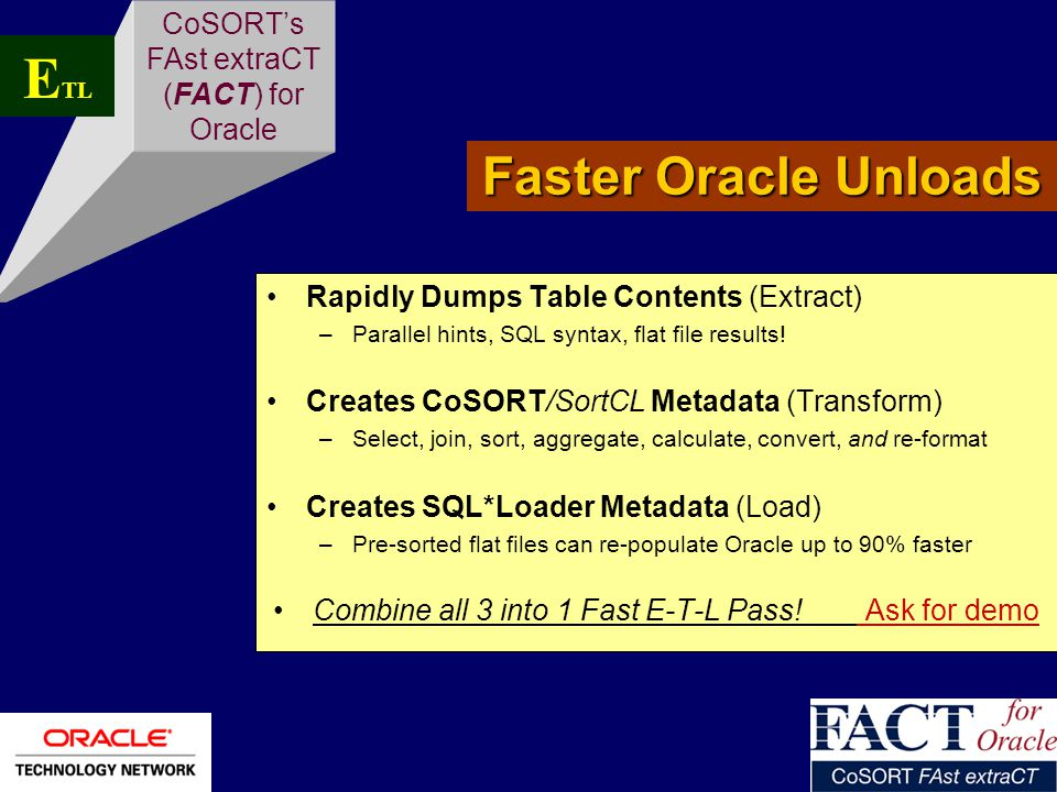 Rapidly Dumps Table Contents (Extract) –Parallel hints, SQL syntax, flat file results.