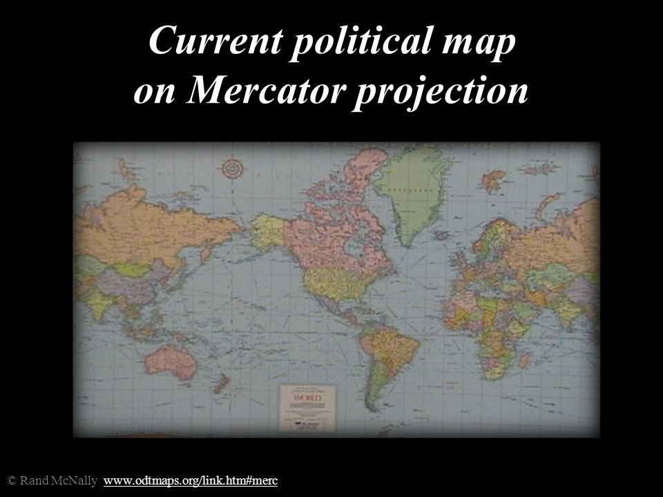 Current political map on Mercator projection © Rand McNally www.odtmaps.org/link.htm#mercwww.odtmaps.org/link.htm#merc