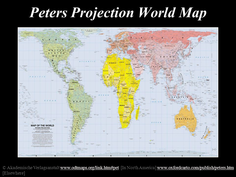 Peters Projection World Map © Akademische Verlagsanstalt www.odtmaps.org/link.htm#pet [In North America] www.oxfordcarto.com/publish/peters.htm [Elsewhere]www.odtmaps.org/link.htm#petwww.oxfordcarto.com/publish/peters.htm