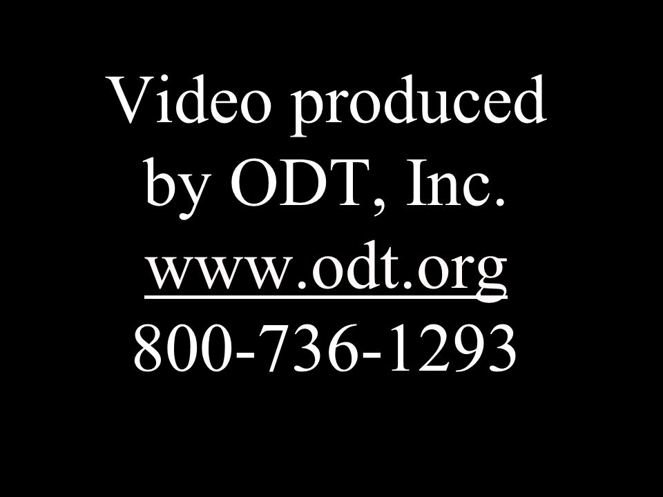 Video produced by ODT, Inc. www.odt.org 800-736-1293 www.odt.org