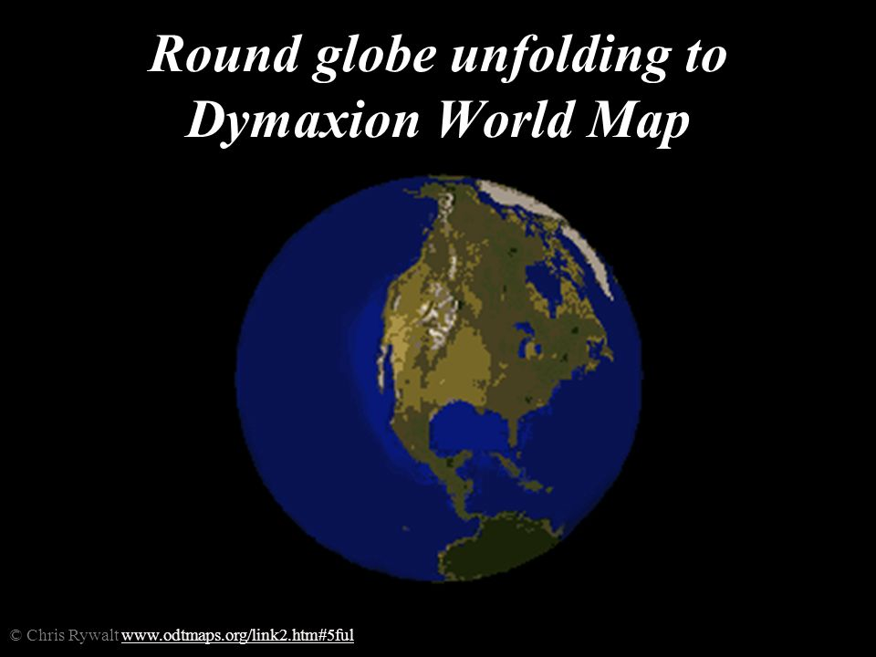 Round globe unfolding to Dymaxion World Map © Chris Rywalt www.odtmaps.org/link2.htm#5fulwww.odtmaps.org/link2.htm#5ful