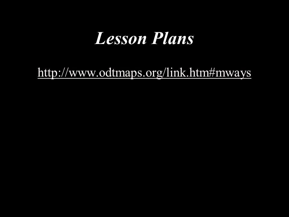 Lesson Plans http://www.odtmaps.org/link.htm#mways