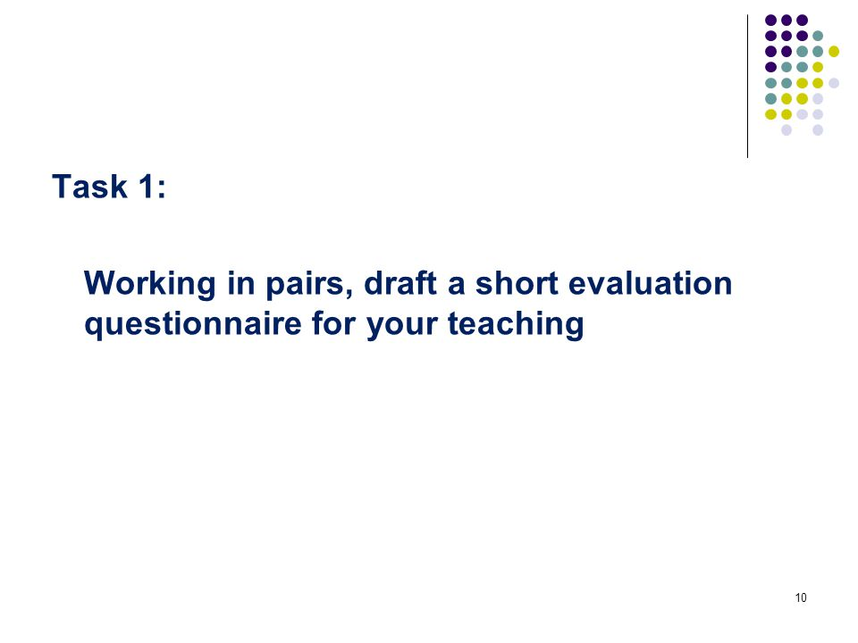 Task 1: Working in pairs, draft a short evaluation questionnaire for your teaching 10