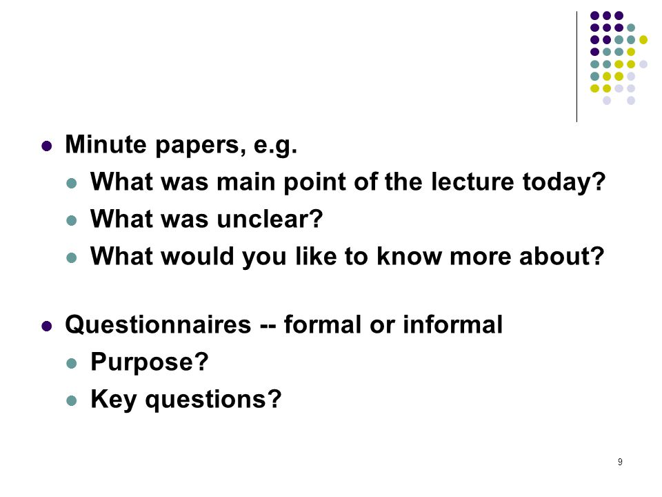 Minute papers, e.g. What was main point of the lecture today.