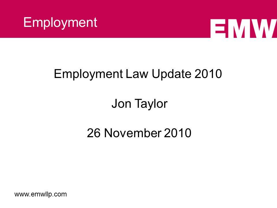 Employment Law Update 2010 Jon Taylor 26 November 2010 Employment www.emwllp.com