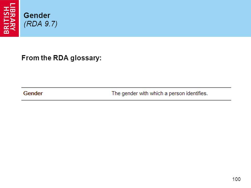 100 Gender (RDA 9.7) From the RDA glossary: