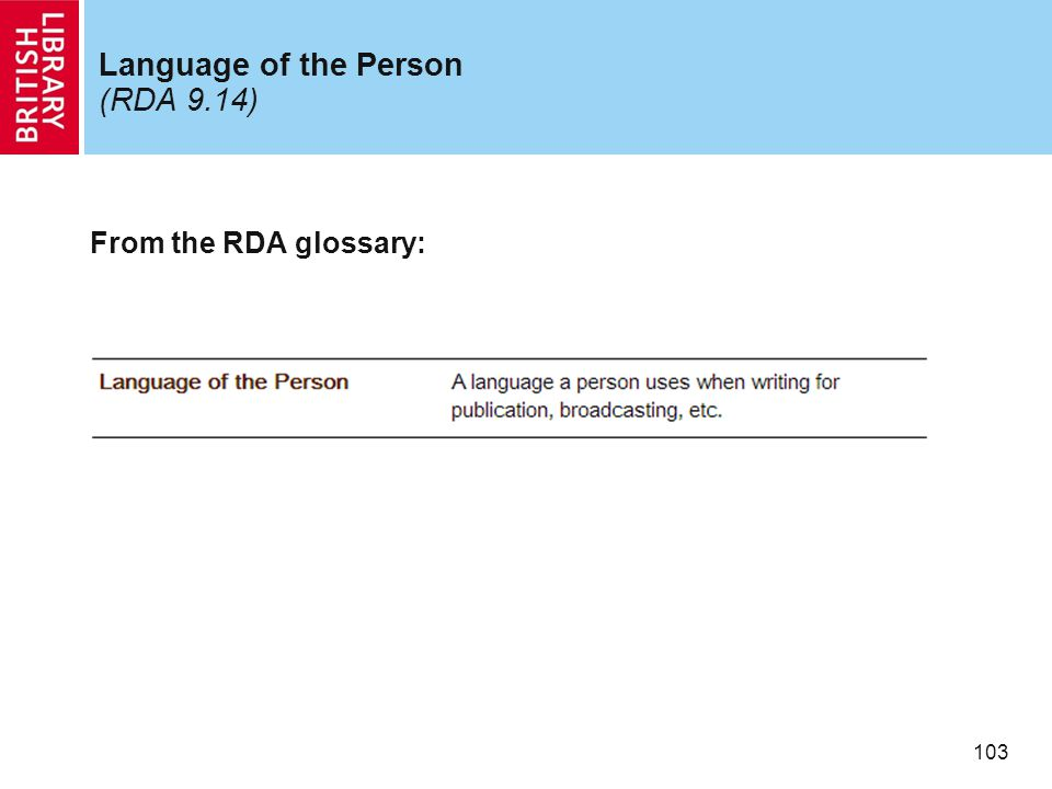 103 Language of the Person (RDA 9.14) From the RDA glossary: