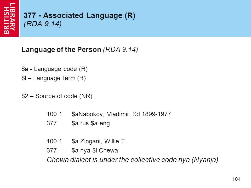 104 377 - Associated Language (R) (RDA 9.14) Language of the Person (RDA 9.14) $a - Language code (R) $l – Language term (R) $2 – Source of code (NR)