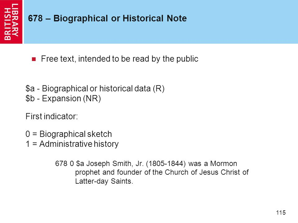 115 678 – Biographical or Historical Note Free text, intended to be read by the public $a - Biographical or historical data (R) $b - Expansion (NR) Fi