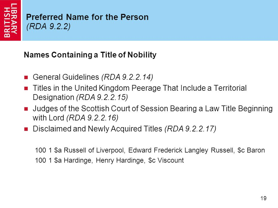 19 Preferred Name for the Person (RDA 9.2.2) Names Containing a Title of Nobility General Guidelines (RDA 9.2.2.14) Titles in the United Kingdom Peera
