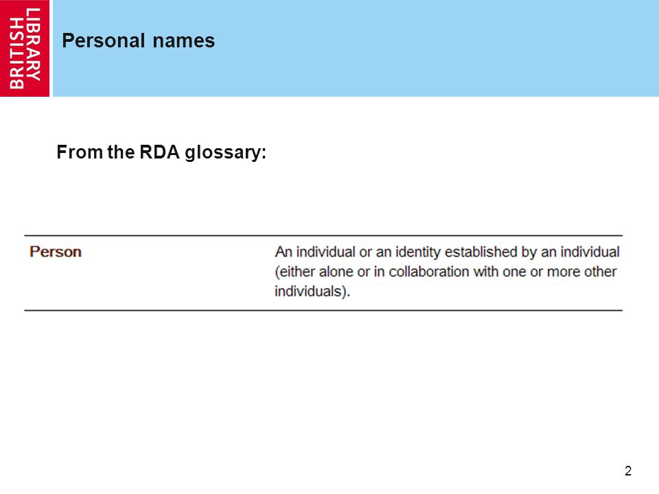 2 Personal names From the RDA glossary: