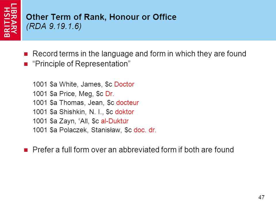 """47 Other Term of Rank, Honour or Office (RDA 9.19.1.6) Record terms in the language and form in which they are found """"Principle of Representation"""" 100"""